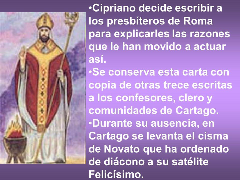 Cipriano decide escribir a los presbíteros de Roma para explicarles las razones que le han movido a actuar así. Se conserva esta carta con copia de ot