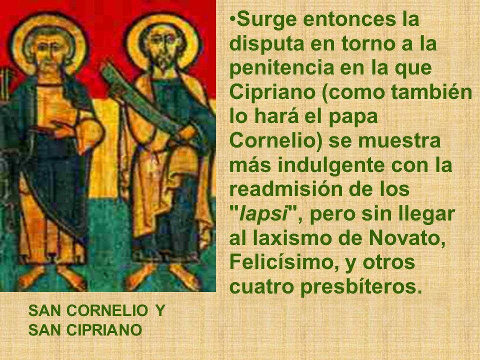 Surge entonces la disputa en torno a la penitencia en la que Cipriano (como también lo hará el papa Cornelio) se muestra más indulgente con la readmis