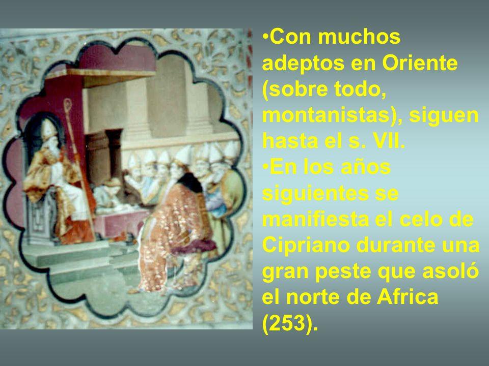 Con muchos adeptos en Oriente (sobre todo, montanistas), siguen hasta el s. VII. En los años siguientes se manifiesta el celo de Cipriano durante una