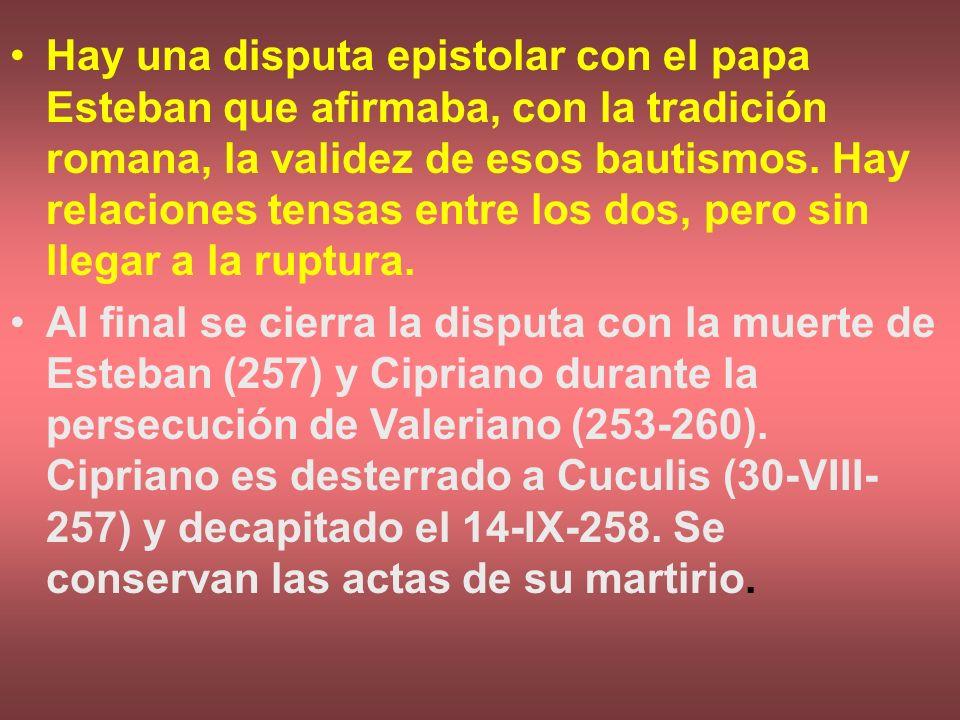 Hay una disputa epistolar con el papa Esteban que afirmaba, con la tradición romana, la validez de esos bautismos. Hay relaciones tensas entre los dos