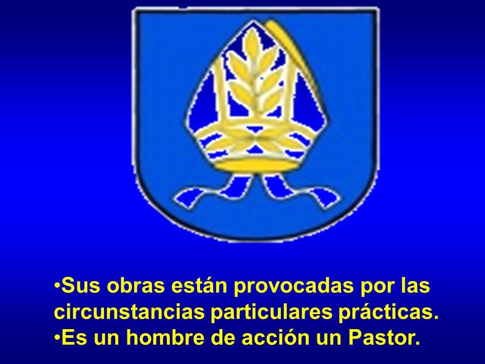 Sus obras están provocadas por las circunstancias particulares prácticas. Es un hombre de acción un Pastor.