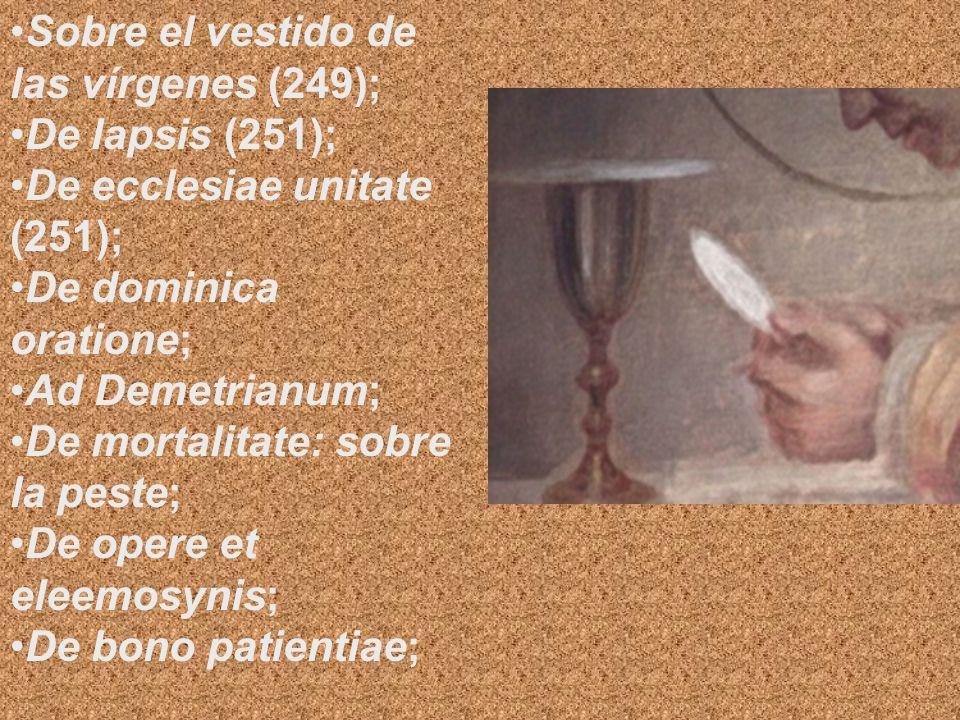 Sobre el vestido de las vírgenes (249); De lapsis (251); De ecclesiae unitate (251); De dominica oratione; Ad Demetrianum; De mortalitate: sobre la pe