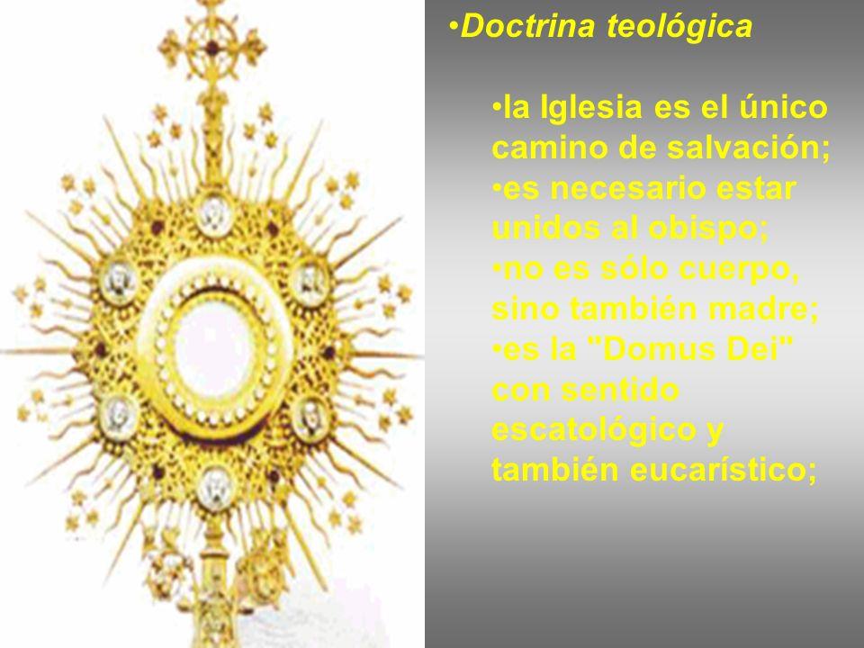 Doctrina teológica la Iglesia es el único camino de salvación; es necesario estar unidos al obispo; no es sólo cuerpo, sino también madre; es la