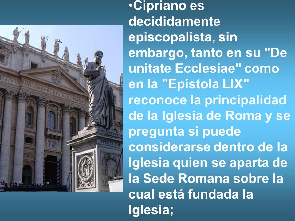Cipriano es decididamente episcopalista, sin embargo, tanto en su
