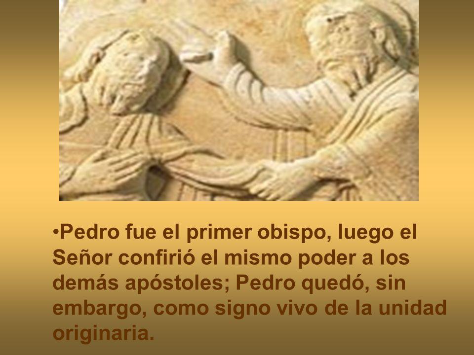 Pedro fue el primer obispo, luego el Señor confirió el mismo poder a los demás apóstoles; Pedro quedó, sin embargo, como signo vivo de la unidad origi