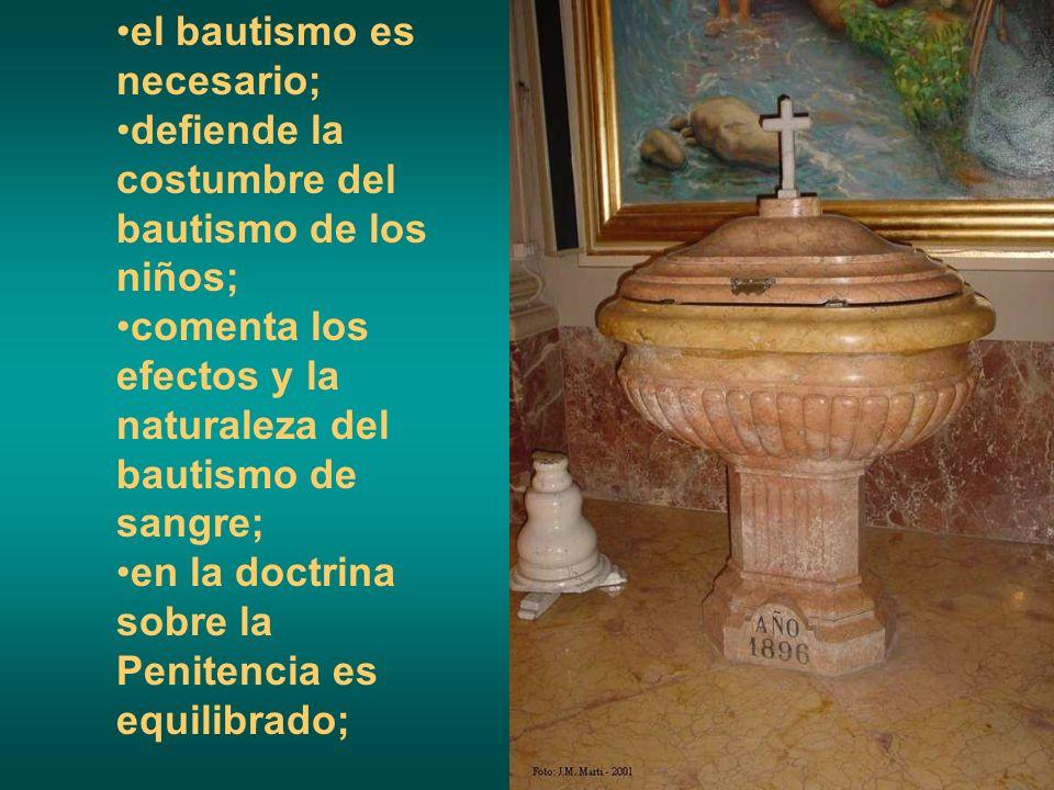 el bautismo es necesario; defiende la costumbre del bautismo de los niños; comenta los efectos y la naturaleza del bautismo de sangre; en la doctrina