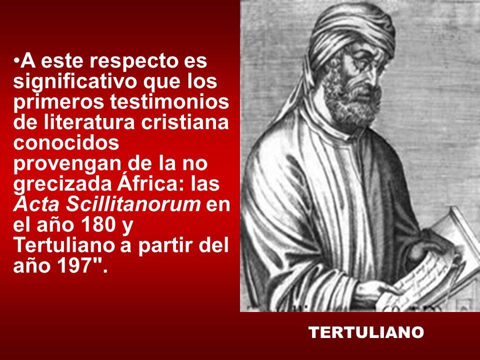 A este respecto es significativo que los primeros testimonios de literatura cristiana conocidos provengan de la no grecizada África: las Acta Scillita