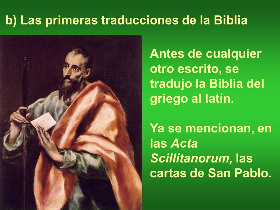 b) Las primeras traducciones de la Biblia Antes de cualquier otro escrito, se tradujo la Biblia del griego al latín. Ya se mencionan, en las Acta Scil