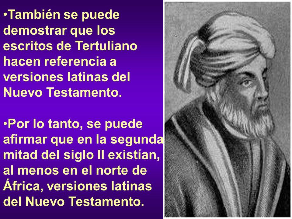 También se puede demostrar que los escritos de Tertuliano hacen referencia a versiones latinas del Nuevo Testamento. Por lo tanto, se puede afirmar qu