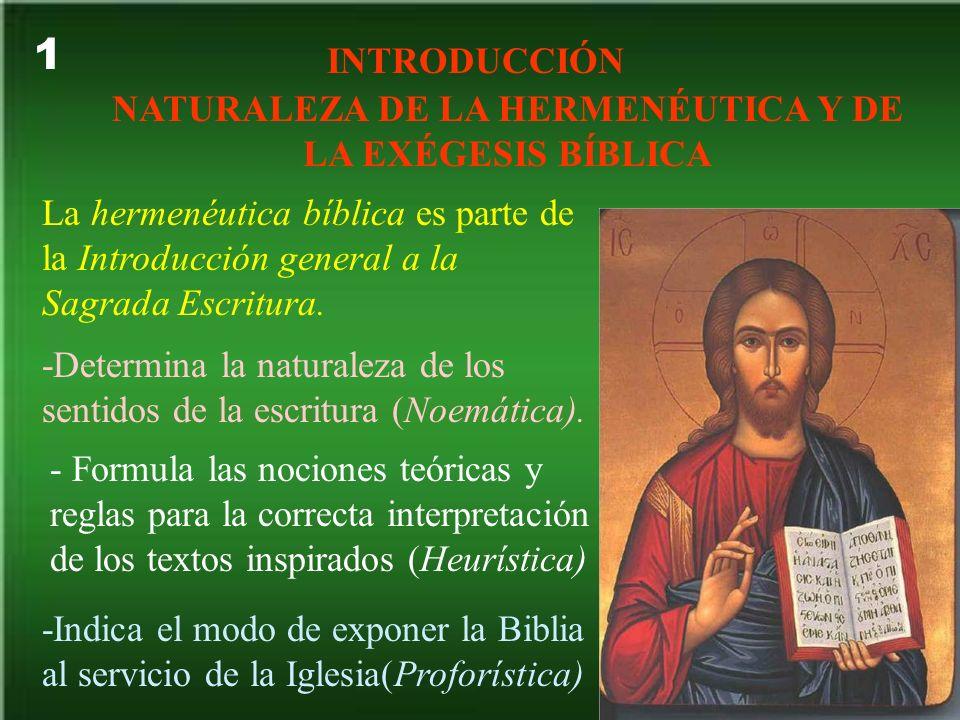 1 INTRODUCCIÓN NATURALEZA DE LA HERMENÉUTICA Y DE LA EXÉGESIS BÍBLICA La hermenéutica bíblica es parte de la Introducción general a la Sagrada Escritu