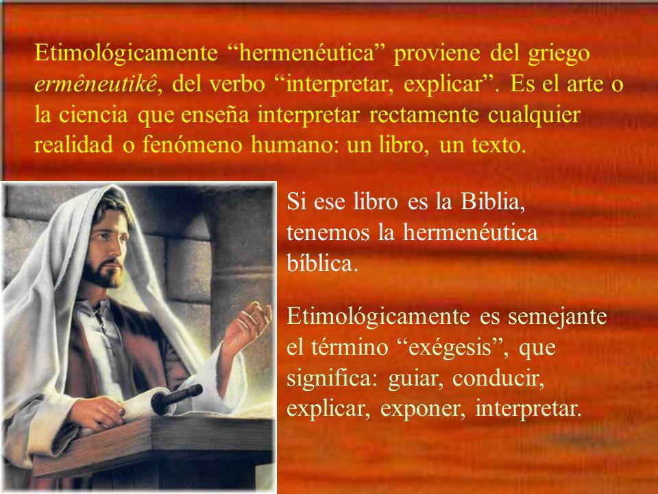 Etimológicamente hermenéutica proviene del griego ermêneutikê, del verbo interpretar, explicar. Es el arte o la ciencia que enseña interpretar rectame
