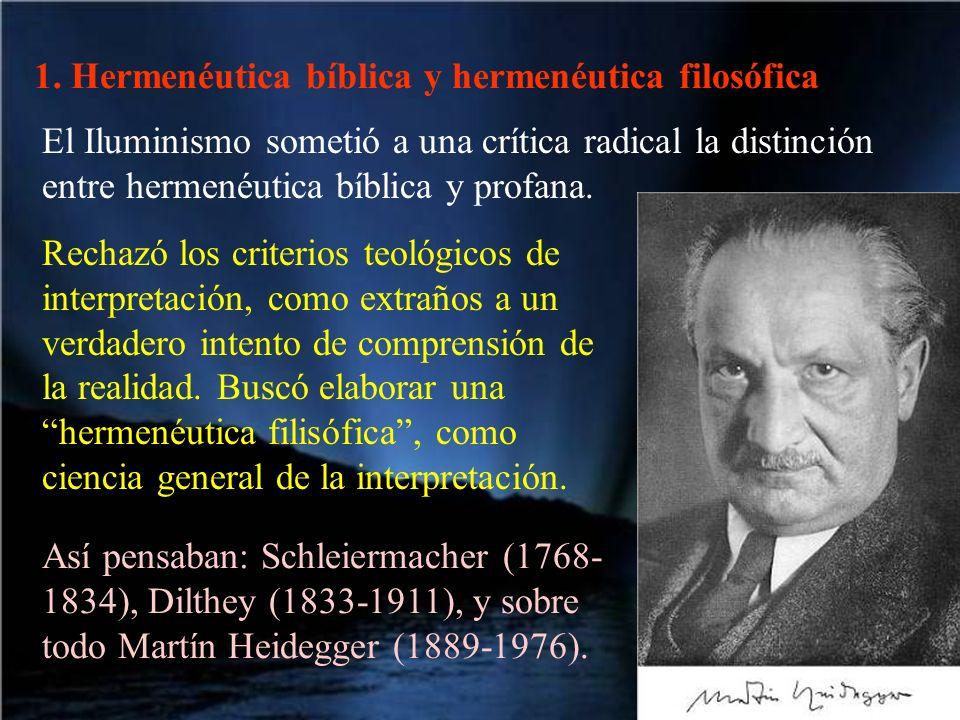 1. Hermenéutica bíblica y hermenéutica filosófica El Iluminismo sometió a una crítica radical la distinción entre hermenéutica bíblica y profana. Rech