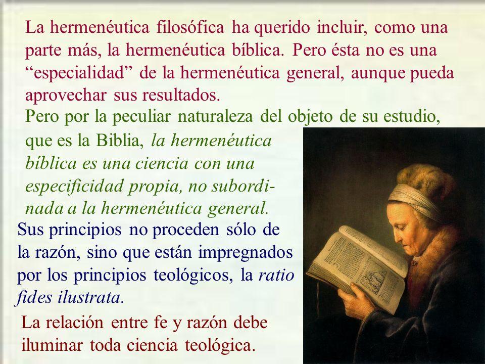La hermenéutica filosófica ha querido incluir, como una parte más, la hermenéutica bíblica. Pero ésta no es una especialidad de la hermenéutica genera