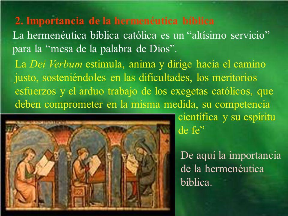 2. Importancia de la hermenéutica bíblica La hermenéutica bíblica católica es un altísimo servicio para la mesa de la palabra de Dios. La Dei Verbum e