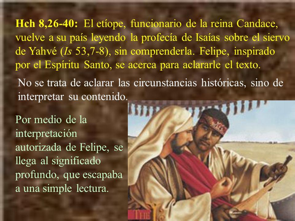 Hch 8,26-40: El etíope, funcionario de la reina Candace, vuelve a su país leyendo la profecía de Isaías sobre el siervo de Yahvé (Is 53,7-8), sin comp