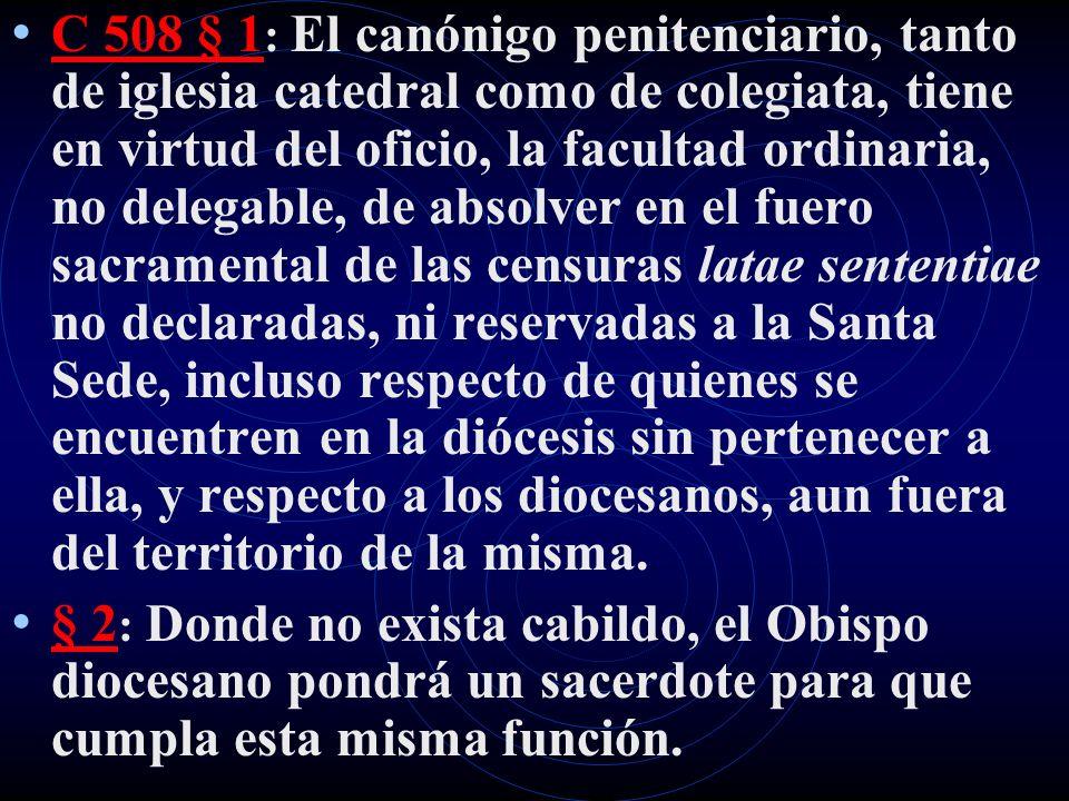 C 508 § 1 : El canónigo penitenciario, tanto de iglesia catedral como de colegiata, tiene en virtud del oficio, la facultad ordinaria, no delegable, d