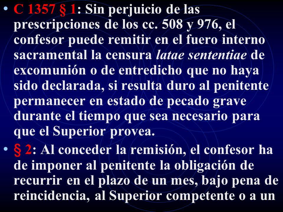 C 1357 § 1: Sin perjuicio de las prescripciones de los cc. 508 y 976, el confesor puede remitir en el fuero interno sacramental la censura latae sente