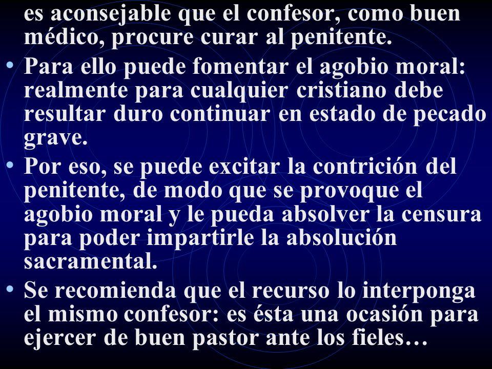 es aconsejable que el confesor, como buen médico, procure curar al penitente. Para ello puede fomentar el agobio moral: realmente para cualquier crist