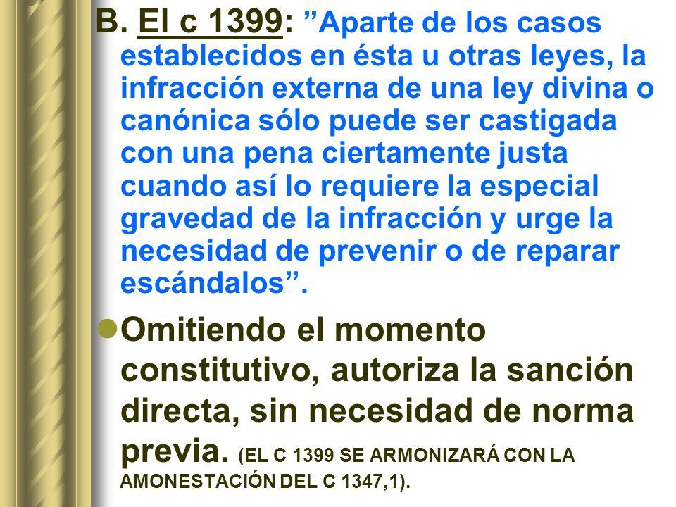B. El c 1399: Aparte de los casos establecidos en ésta u otras leyes, la infracción externa de una ley divina o canónica sólo puede ser castigada con