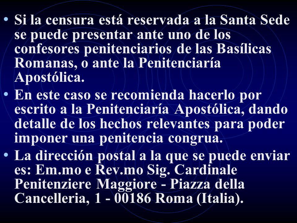Si la censura está reservada a la Santa Sede se puede presentar ante uno de los confesores penitenciarios de las Basílicas Romanas, o ante la Penitenc