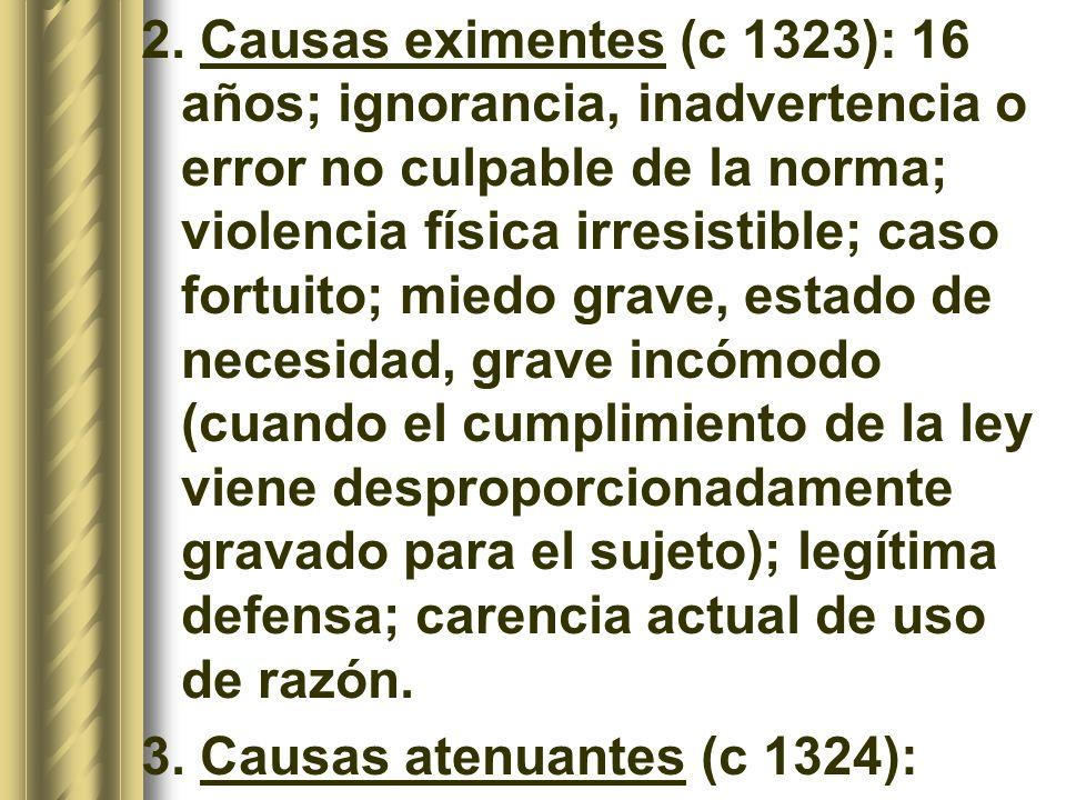 2. Causas eximentes (c 1323): 16 años; ignorancia, inadvertencia o error no culpable de la norma; violencia física irresistible; caso fortuito; miedo