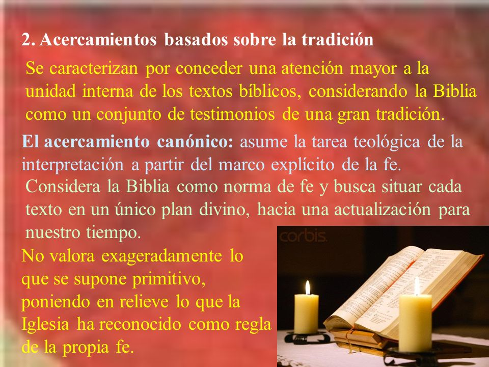 2. Acercamientos basados sobre la tradición Se caracterizan por conceder una atención mayor a la unidad interna de los textos bíblicos, considerando l