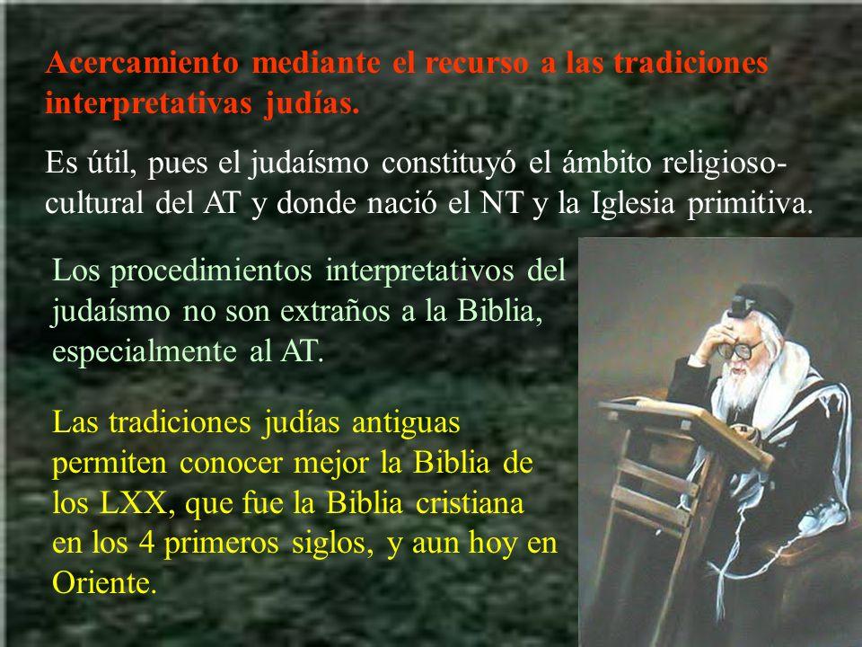 Acercamiento mediante el recurso a las tradiciones interpretativas judías. Es útil, pues el judaísmo constituyó el ámbito religioso- cultural del AT y