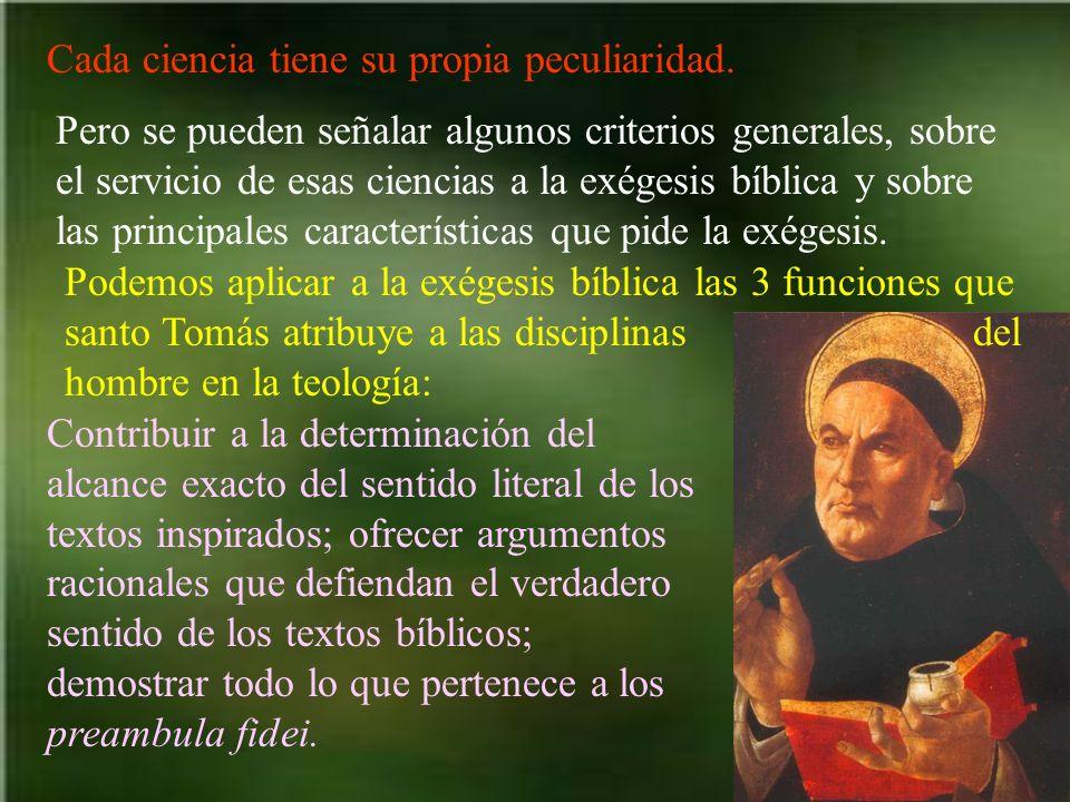 Cada ciencia tiene su propia peculiaridad. Pero se pueden señalar algunos criterios generales, sobre el servicio de esas ciencias a la exégesis bíblic