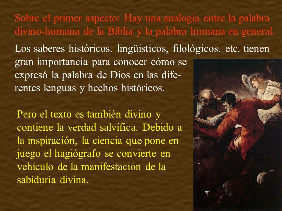 Sobre el primer aspecto: Hay una analogía entre la palabra divino-humana de la Biblia y la palabra humana en general. Los saberes históricos, lingüíst
