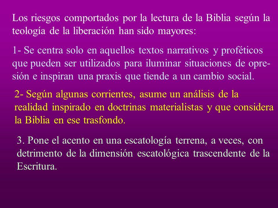Los riesgos comportados por la lectura de la Biblia según la teología de la liberación han sido mayores: 1- Se centra solo en aquellos textos narrativ