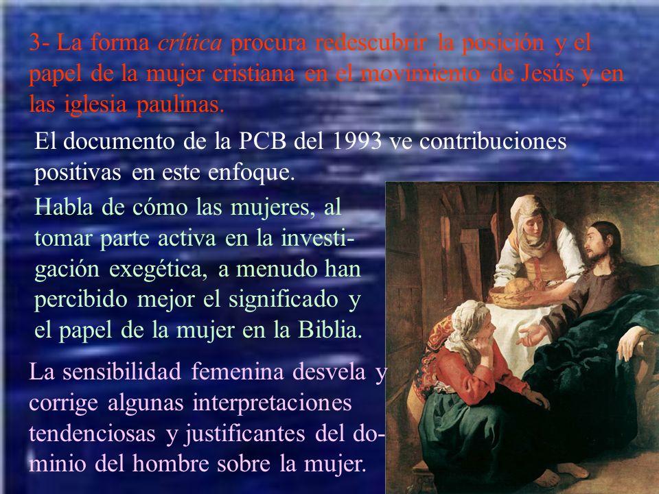 3- La forma crítica procura redescubrir la posición y el papel de la mujer cristiana en el movimiento de Jesús y en las iglesia paulinas. El documento
