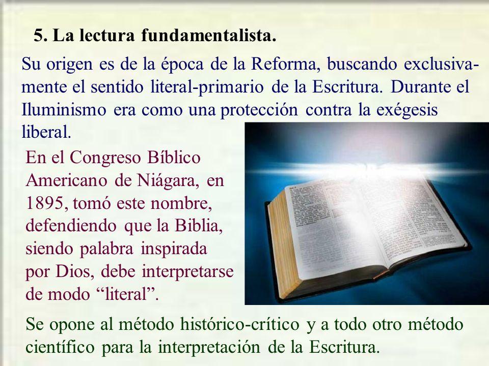 5. La lectura fundamentalista. Su origen es de la época de la Reforma, buscando exclusiva- mente el sentido literal-primario de la Escritura. Durante