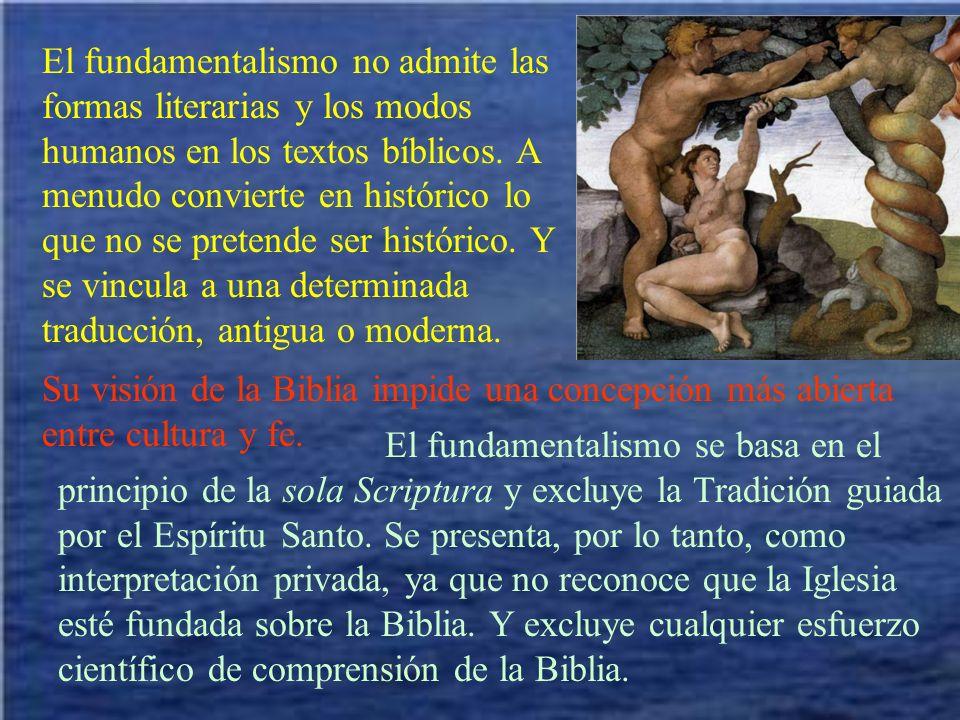 El fundamentalismo no admite las formas literarias y los modos humanos en los textos bíblicos. A menudo convierte en histórico lo que no se pretende s