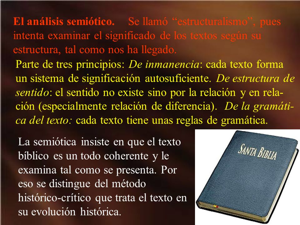 El análisis semiótico. Se llamó estructuralismo, pues intenta examinar el significado de los textos según su estructura, tal como nos ha llegado. Part
