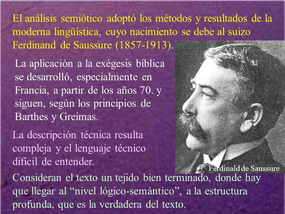 Ferdinald de Saussure El análisis semiótico adoptó los métodos y resultados de la moderna lingüística, cuyo nacimiento se debe al suizo Ferdinand de S