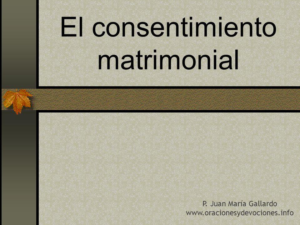 El consentimiento matrimonial P. Juan María Gallardo www.oracionesydevociones.info