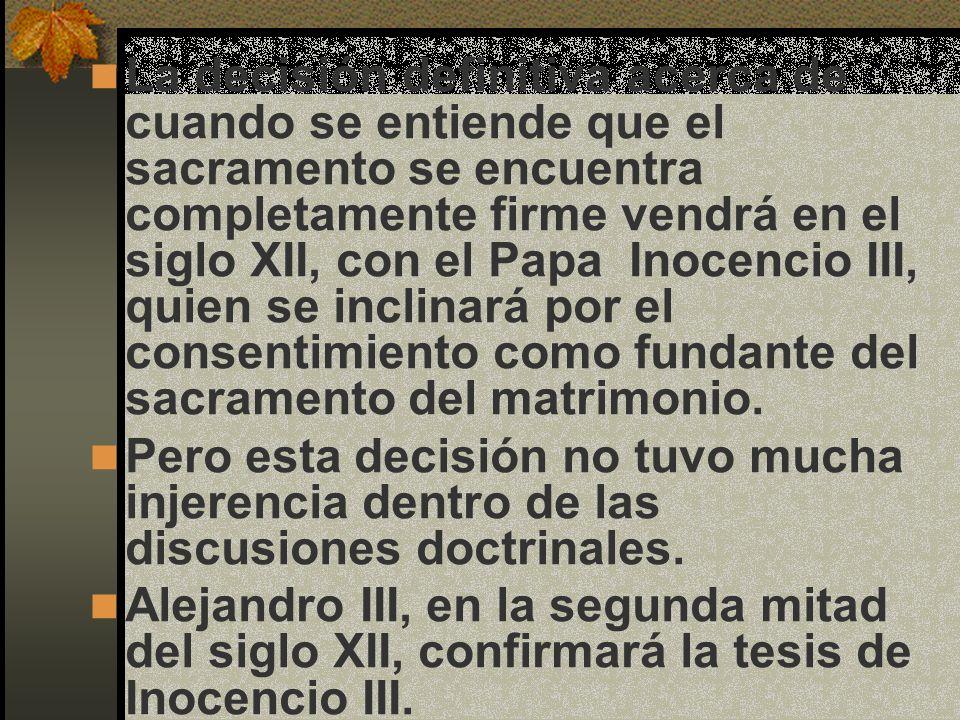 La decisión definitiva acerca de cuando se entiende que el sacramento se encuentra completamente firme vendrá en el siglo XII, con el Papa Inocencio I