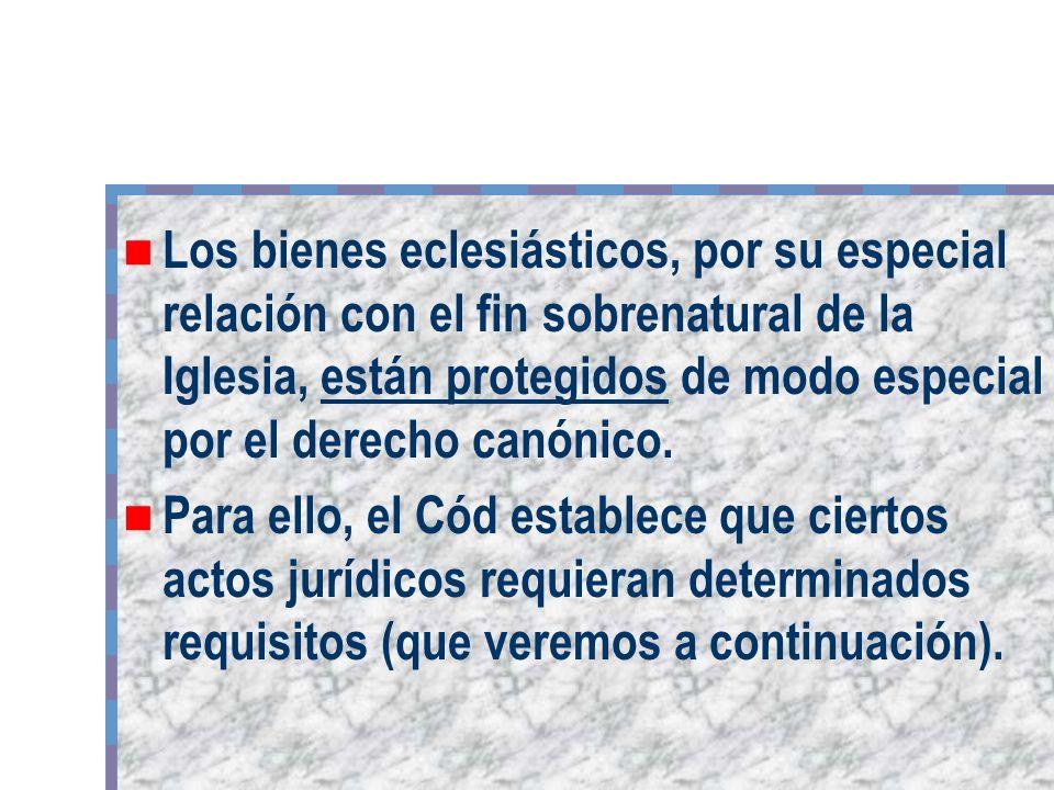 Los bienes eclesiásticos, por su especial relación con el fin sobrenatural de la Iglesia, están protegidos de modo especial por el derecho canónico. P
