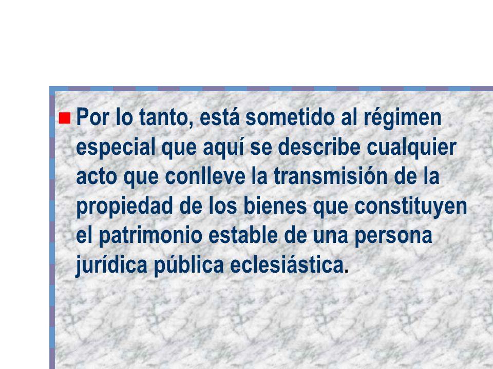 Por lo tanto, está sometido al régimen especial que aquí se describe cualquier acto que conlleve la transmisión de la propiedad de los bienes que cons