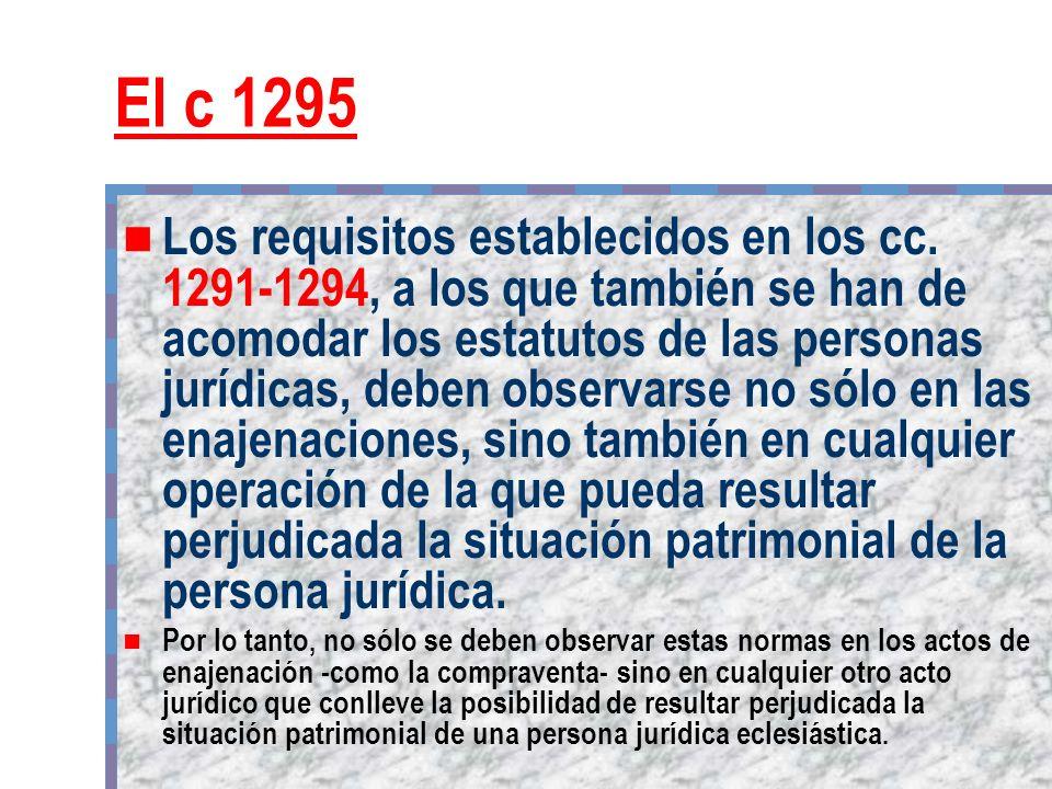 El c 1295 Los requisitos establecidos en los cc. 1291-1294, a los que también se han de acomodar los estatutos de las personas jurídicas, deben observ