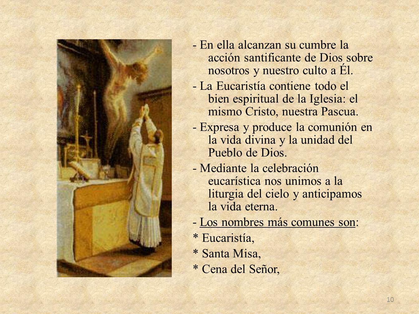 - En ella alcanzan su cumbre la acción santificante de Dios sobre nosotros y nuestro culto a Él. - La Eucaristía contiene todo el bien espiritual de l