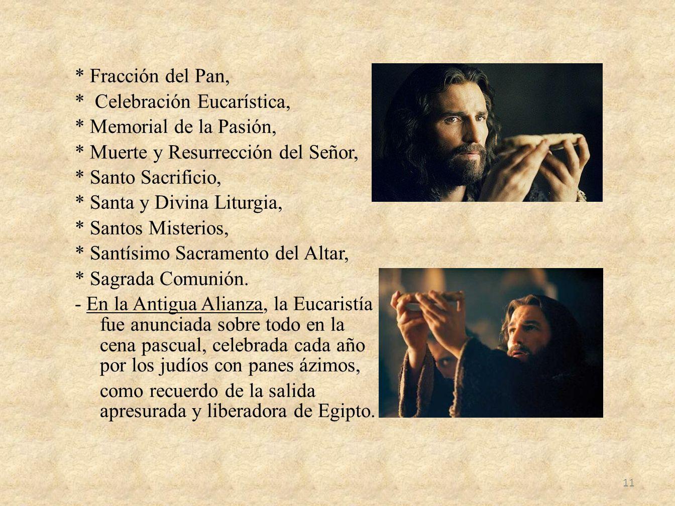 * Fracción del Pan, * Celebración Eucarística, * Memorial de la Pasión, * Muerte y Resurrección del Señor, * Santo Sacrificio, * Santa y Divina Liturg