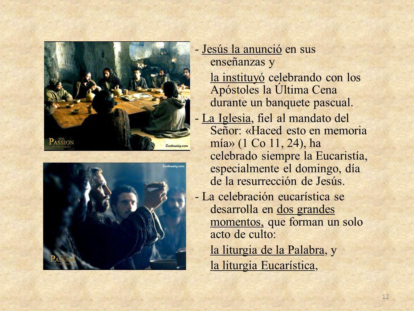 - Jesús la anunció en sus enseñanzas y la instituyó celebrando con los Apóstoles la Última Cena durante un banquete pascual. - La Iglesia, fiel al man