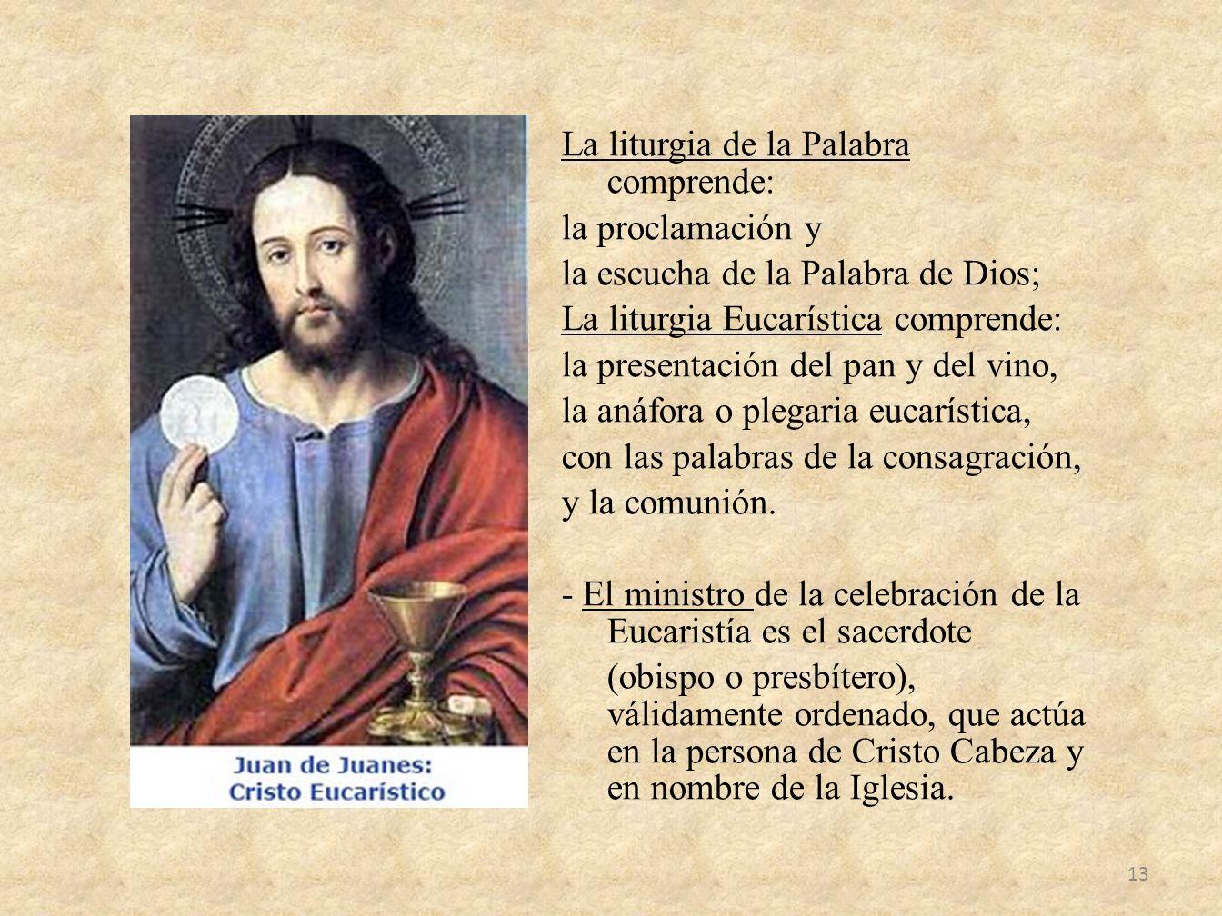 La liturgia de la Palabra comprende: la proclamación y la escucha de la Palabra de Dios; La liturgia Eucarística comprende: la presentación del pan y