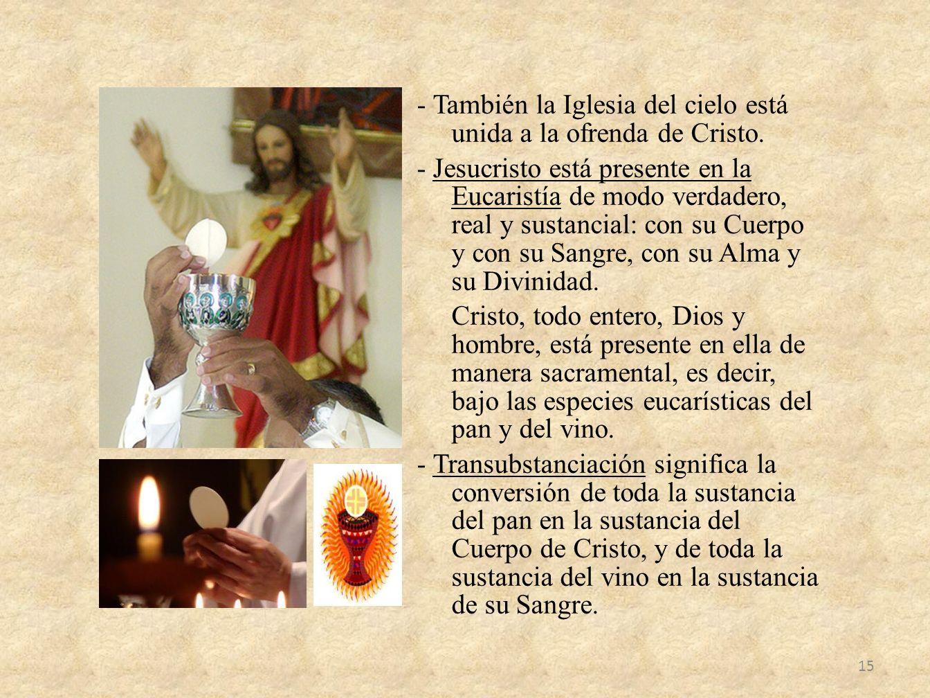 - También la Iglesia del cielo está unida a la ofrenda de Cristo. - Jesucristo está presente en la Eucaristía de modo verdadero, real y sustancial: co