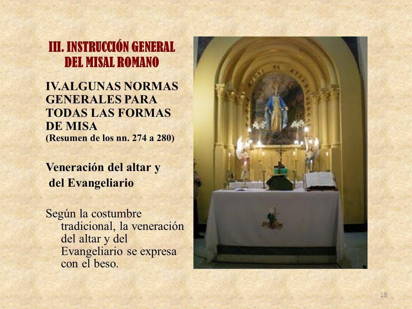 III. INSTRUCCIÓN GENERAL DEL MISAL ROMANO IV.ALGUNAS NORMAS GENERALES PARA TODAS LAS FORMAS DE MISA (Resumen de los nn. 274 a 280) Veneración del alta