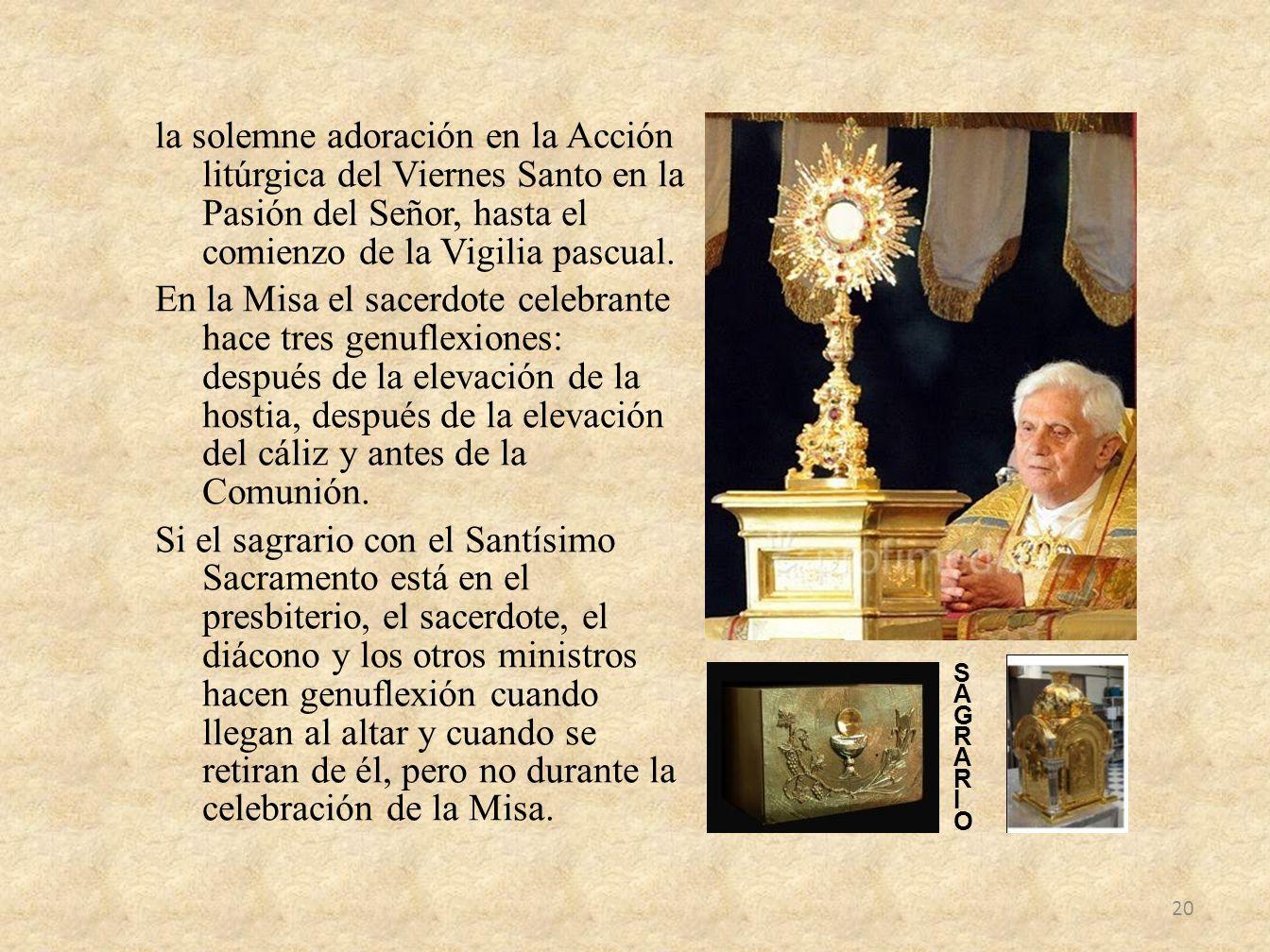 la solemne adoración en la Acción litúrgica del Viernes Santo en la Pasión del Señor, hasta el comienzo de la Vigilia pascual. En la Misa el sacerdote