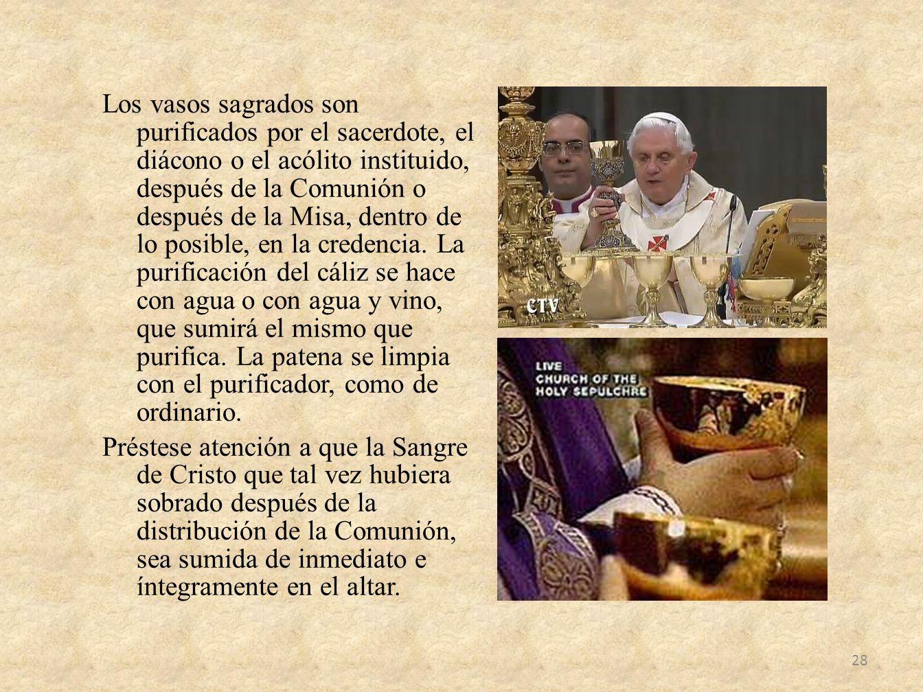 Los vasos sagrados son purificados por el sacerdote, el diácono o el acólito instituido, después de la Comunión o después de la Misa, dentro de lo pos