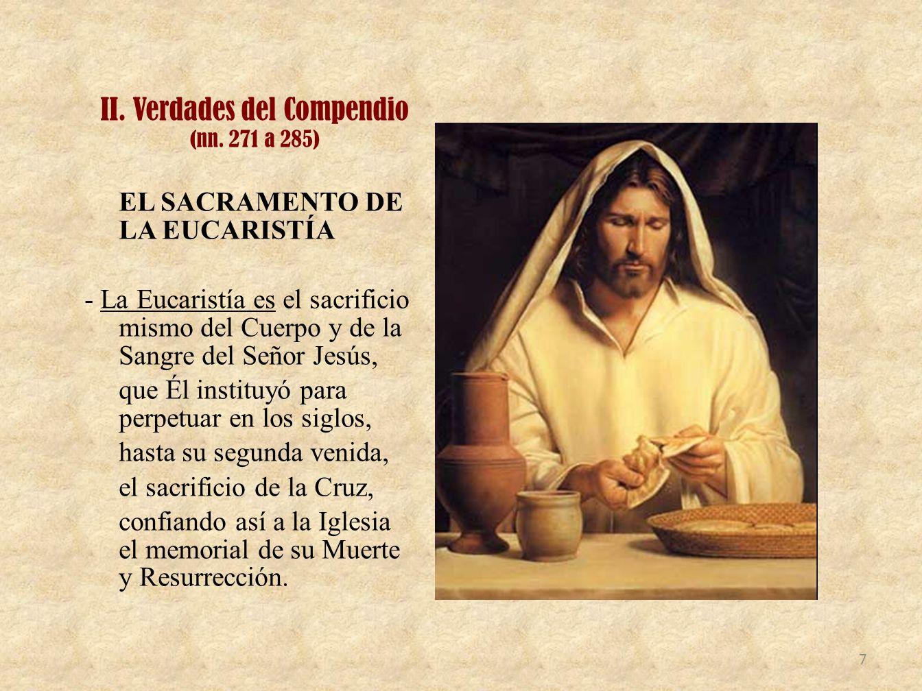 II. Verdades del Compendio (nn. 271 a 285) EL SACRAMENTO DE LA EUCARISTÍA - La Eucaristía es el sacrificio mismo del Cuerpo y de la Sangre del Señor J