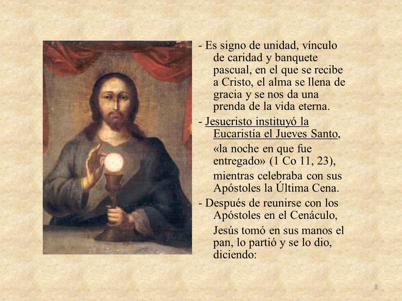 - Es signo de unidad, vínculo de caridad y banquete pascual, en el que se recibe a Cristo, el alma se llena de gracia y se nos da una prenda de la vid